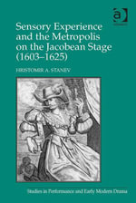 Sensory Experience and the Metropolis on the Jacobean Stage (1603-1625) - Hristomir A. Stanev