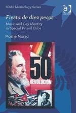 Fiesta De Diez Pesos : Music and Gay Identity in Special Period Cuba - Moshe Morad