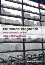 The Material Imagination : Reveries on Architecture and Matter