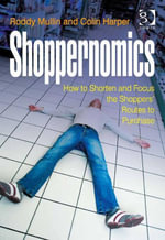 Shoppernomics : How to Shorten and Focus the Shoppers' Routes to Purchase - Roddy Mullin