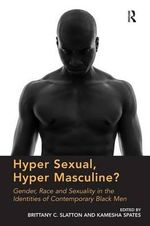 Hyper Sexual, Hyper Masculine? : Gender, Race and Sexuality in the Identities of Contemporary Black Men