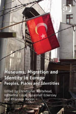 Museums, Migration and Identity in Europe : Peoples, Places and Identities