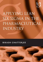 Applying Lean Six Sigma in the Pharmaceutical Industry - Bikash Chatterjee