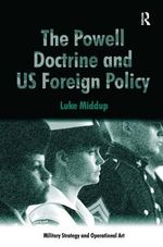 The Powell Doctrine and US Foreign Policy : Military Strategy and Operational Art - Dr. Luke Middup