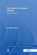 The Politics of Musical Identity : Selected Essays - Annegret Fauser