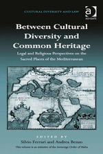 Between Cultural Diversity and Common Heritage : Legal and Religious Perspectives on the Sacred Places of the Mediterranean