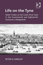 Life on the Tyne : Water Trades on the Lower River Tyne in the Seventeenth and Eighteenth Centuries, a Reappraisal - Peter D. Wright