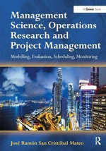 Management Science, Operations Research and Project Management : Modelling, Evaluation, Scheduling, Monitoring - Dr. Jose Ramon San Cristobal Mateo