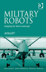 Military Robots : Mapping the Moral Landscape - Jai Galliott