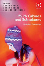 Youth Cultures and Subcultures : Australian Perspectives