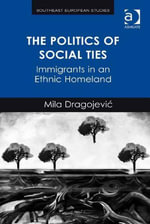 The Politics of Social Ties : Immigrants in an Ethnic Homeland - Mila Dragojevic