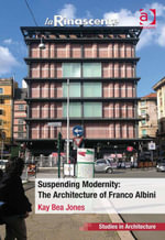 Suspending Modernity : The Architecture of Franco Albini - Kay Bea Jones