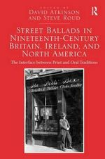 Street Ballads in Ineteenth-Century Britain, Ireland, and North America : The Interface Between Print and Oral Traditions