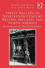 Street Ballads in Nineteenth-Century Britain, Ireland, and North America : The Interface between Print and Oral Traditions