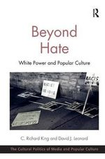 Beyond Hate : White Power and Popular Culture - C. Richard King