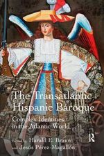 The Transatlantic Hispanic Baroque : Complex Identities in the Atlantic World