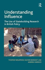 Understanding Influence : The Use of Statebuilding Research in British Policy - Thomas Waldman