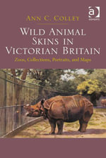 Wild Animal Skins in Victorian Britain : Zoos, Collections, Portraits, and Maps - Ann C. Colley