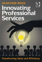 Innovating Professional Services : Transforming Value and Efficiency - Alastair, Mr Ross