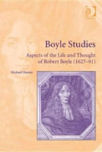 Boyle Studies : Aspects of the Life and Thought of Robert Boyle (1627-91) - Michael Hunter