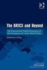 The BRICS and Beyond : The International Political Economy of the Emergence of a New World Order