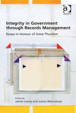 Integrity in Government through Records Management : Essays in Honour of Anne Thurston