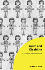Youth and Disability : A Challenge to Mr Reasonable - Jenny Slater