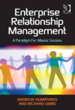 Enterprise Relationship Management : A Paradigm For Alliance Success - Andrew Humphries