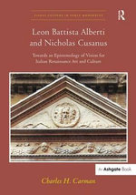 Leon Battista Alberti and Nicholas Cusanus : Towards an Epistemology of Vision for Italian Renaissance Art and Culture - Charles H. Carman