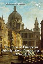The Idea of Europe in British Travel Narratives, 1789-1914 - Katarina Gephardt