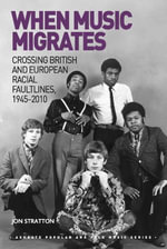 When Music Migrates : Crossing British and European Racial Faultlines, 1945-2010 - Jon Stratton