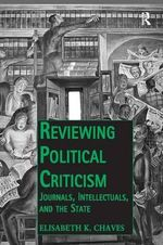 Reviewing Political Criticism : Journals, Intellectuals, and the State - Dr. Elisabeth K. Chaves