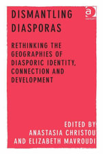 Dismantling Diasporas : Rethinking the Geographies of Diasporic Identity, Connection and Development