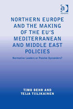 Northern Europe and the Making of the EU's Mediterranean and Middle East Policies : Normative Leaders or Passive Bystanders?