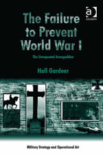 The Failure to Prevent World War I : The Unexpected Armageddon - Hall Gardner