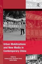 Urban Mobilizations and New Media in Contemporary China : The Mobilization Series on Social Movements, Protest, and Culture