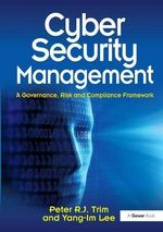 Cyber Security Management : A Governance, Risk and Compliance Framework - Peter Trim