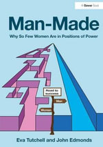 Man-Made : Why So Few Women are in Positions of Power - John Edmonds