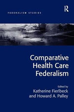 Comparative Health Care Federalism : Federalism Studies