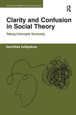 Clarity and Confusion in Social Theory : Taking Concepts Seriously - Dr. Leonidas Tsilipakos