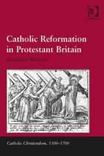 Catholic Reformation in Protestant Britain - Alexandra Walsham