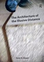 The Architecture of the Illusive Distance - Amir H. Ameri