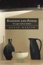 Religion and Power : No Logos without Mythos - David Martin