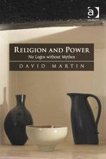 Religion and Power : No Logos without Mythos - David Martin