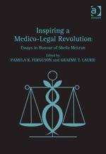 Inspiring a Medico-Legal Revolution : Essays in Honour of Sheila McLean