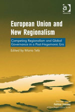 European Union and New Regionalism : Competing Regionalism and Global Governance in a Post-Hegemonic Era