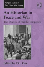 An Historian in Peace and War : The Diaries of Harold Temperley