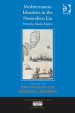 Mediterranean Identities in the Premodern Era : Entrepôts, Islands, Empires