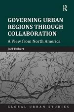 Governing Urban Regions Through Collaboration : A View from North America - Dr. Joel Thibert