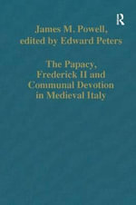 The Papacy, Frederick II and Communal Devotion in Medieval Italy - James M. Powell